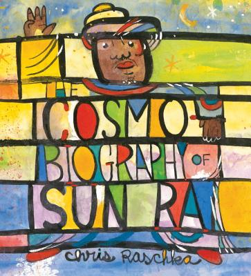 The Cosmobiography of Sun Ra By Raschka, Christopher/ Raschka, Christopher (ILT)