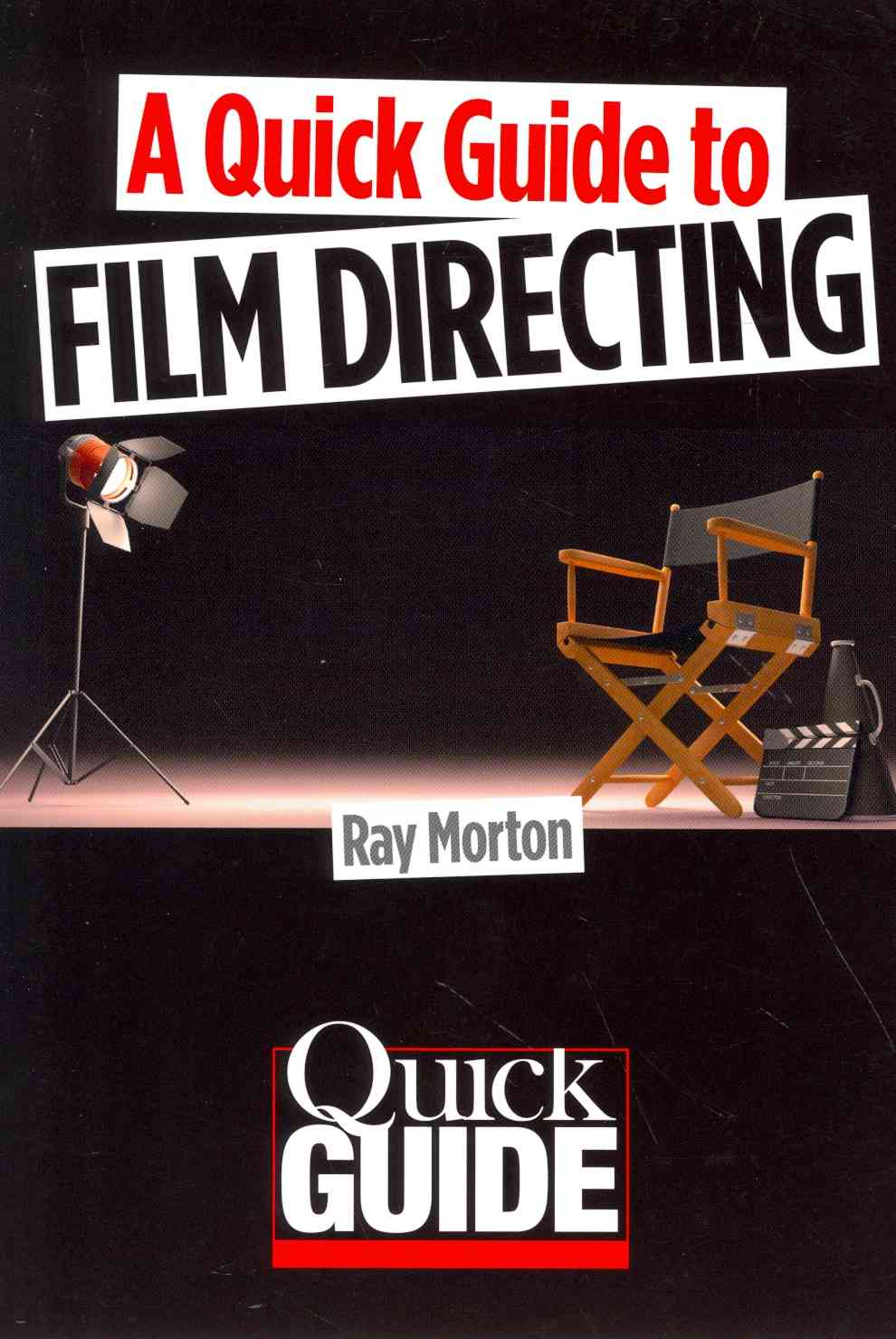 A Quick Guide to Film Directing By Morton, Ray
